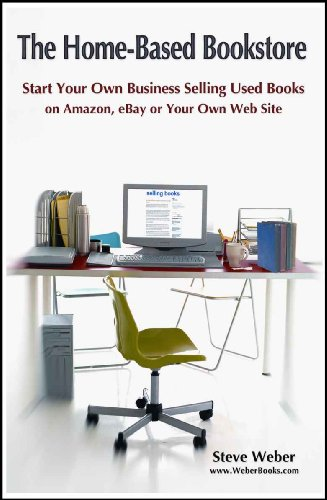 Steve Weber - The Home-Based Bookstore: Start Your Own Business Selling Used Books on Amazon, eBay or Your Own Web Site (English Edition)