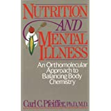 Nutrition and Mental Illness: An Orthomolecular Approach to Balancing Body Chemistry ~ Carl Curt Pfeiffer