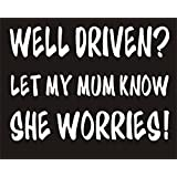 Well Driven Let My Mum Know She Worries Funny Joke Novelty Car Bumper Sticker