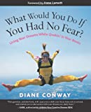 Diane Conway What Would You Do If You Had No Fear?: Living Your Dreams While Quakin' in Your Boots