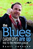 Scott Johnson The Blues are Up - Cardiff City's Rise to the Premier League
