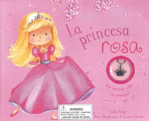 La Princesa Rosa (+ Collar) (Charm Books)