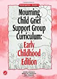 Mourning Child Grief Support Group Curriculum: Early Childhood Edition: Grades K-2