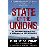 State of the Unions: How Labor Can Strengthen the Middle Class, Improve Our Economy, and Regain Political Influence ~ Philip M. Dine