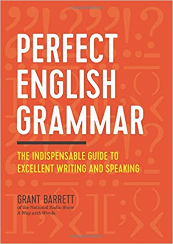 Perfect English Grammar - The Indispensable Guide to Excellent Writing and Speaking [PDF]