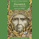 Greenwitch: Book 3 of The Dark Is Rising Sequence (       UNABRIDGED) by Susan Cooper Narrated by Alex Jennings