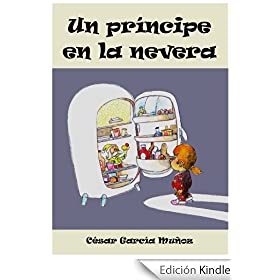 Un prncipe en la nevera. Novela infantil ilustrada (6 - 10 aos)