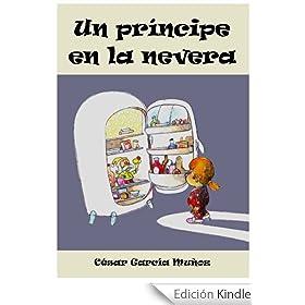 Un pr�ncipe en la nevera. Novela infantil ilustrada (6 - 10 a�os) (El mundo m�gico de la nevera)