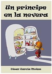 Un príncipe en la nevera. Novela infantil ilustrada (6 - 10 años) (Spanish Edition)