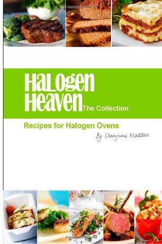 Halogen Heaven: Recipes For Halogen Ovens