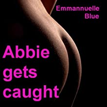 Abbie Gets Caught Audiobook by Emmannuelle Blue Narrated by Emmannuelle Blue