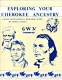 Exploring Your Cherokee Ancestry: A Basic Genealogical Research Guide