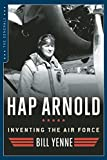 Hap Arnold: Inventing the Air Force (The Generals)