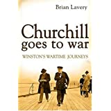 "Churchill Goes to War: Winston's Wartime Journeysvon ""Brian Lavery"""