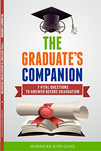 The Graduate's Companion: 7 Vital Questions To Answer Before Graduation