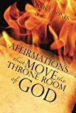 img - for Affirmations That Move the Throne Room of GOD: A 30-45 day journey of adjusting your mind toward GOD'S plans and desires for you book / textbook / text book