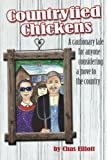 img - for Countryfied Chickens: A cautionary tale for anyone considering a move to the country book / textbook / text book