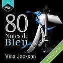80 Notes de Bleu | Livre audio Auteur(s) : Vina Jackson Narrateur(s) : Sophie Celzo