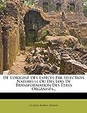 De L'origine Des Espèces Par Sélection Naturelle Ou Des Lois De Transformation Des Êtres Organisés... (French Edition) (1248030354) by Darwin, Charles Robert