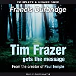 Tim Frazer Gets the Message (       UNABRIDGED) by Francis Durbridge Narrated by Clive Mantle