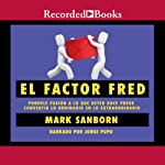 El Factor Fred: How Passion In Your Work And Life Can Turn the Ordinary Into the Extraordinary | Mark Sanborn