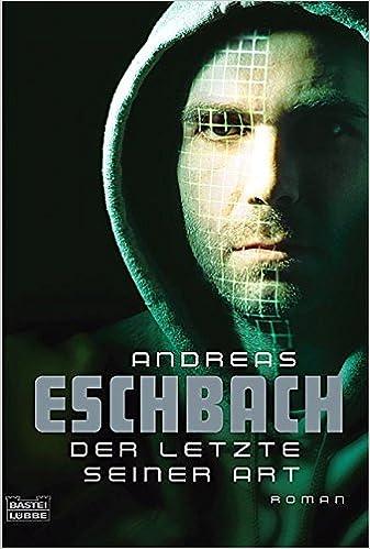 Andreas Eschbach - Der Letzte seiner Art