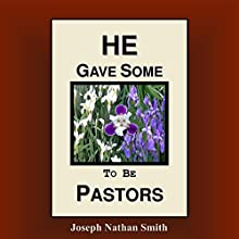 He Gave Some to Be Pastors Audiobook by Joseph Nathan Smith Narrated by Annette Martin