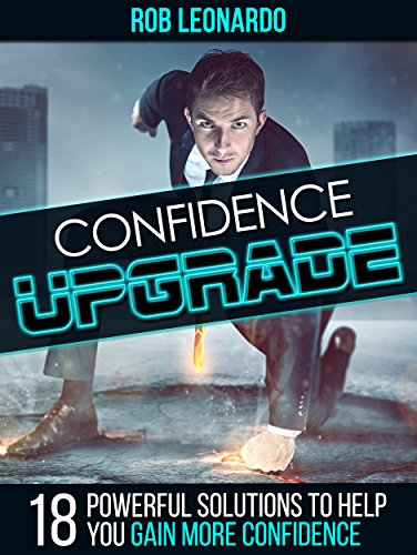 Confidence Upgrade: 18 Powerful Solutions to Help You Gain More Confidence