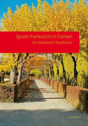 Spuren Frankreichs in Franken: Ein bebilderter