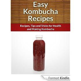 Kombucha Recipes: Recipes,Tips and Tricks for Health and Making Kombucha (The Easy Recipe) (English Edition)