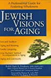 Rabbi Dayle A. Friedman Jewish Visions For Aging: A Professional Guide to Fostering Wholeness