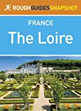 The Loire Rough Guides Snapshot France (includes Orl�ans, the ch�teaux, Tours, Amboise, Saumur, Angers and Le Mans) (Rough Guide to...)