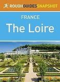 The Loire Rough Guides Snapshot France (includes Orl�ans, the ch�teaux, Tours, Amboise, Saumur, Angers and Le Mans)