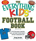 The Everything KIDS Football Book, 3rd Edition: The all-time greats, legendary teams, and todays favorite players--and tips on playing like a pro