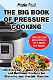 The Big Book of Pressure Cooking: 108 Everyday Instant Pot Healthy and Delicious Recipes for Stovetop and Electric Machine (Crock-Pot Meals, Instant Pot Cookbook, Slow Cooker, Pressure Cooker Recipe)