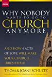 Why Nobody Wants to Go to Church Anymore: And How 4 Acts of Love Will Make Your Church Irresistible: 1