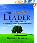 The Mindful Leader: Ten Principles fo...