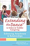 img - for Extending the Dance in Infant and Toddler Caregiving: Enhancing Attachment and Relationships book / textbook / text book