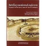 Sevilla y su río en el siglo XVIII: Un proyecto ilustrado para la mejora del cauce del Guadalquivir (Serie Historia...