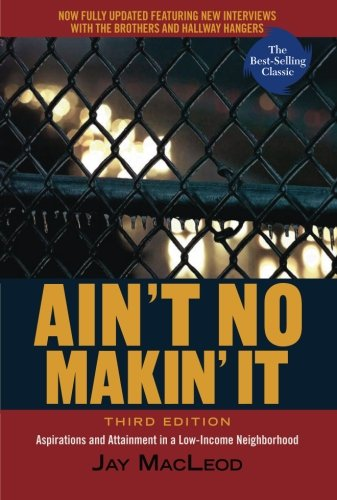 Ain't No Makin' It: Aspirations and Attainment in a...