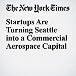 Startups Are Turning Seattle into a Commercial Aerospace Capital | Nick Wingfield