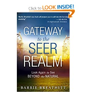 The Gateway to the Seer Realm: Look Again to See Beyond the Natural Barbie Breathitt, James W. Goll and Chuck Pierce