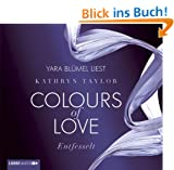 Colours of Love - Entfesselt: 1. Teil.