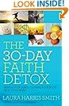 The 30-Day Faith Detox: Renew Your Mi...
