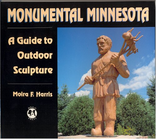 Monumental Minnesota: A Guide to Outdoor Sculpture