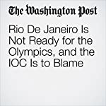 Rio De Janeiro Is Not Ready for the Olympics, and the IOC Is to Blame | Sally Jenkins