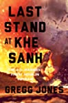 Last Stand at Khe Sanh: The U.S. Mari...