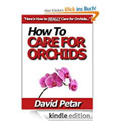 How to Care for Orchids So They Live & Grow Them Correctly So They Bloom: Learn How You Can Care for Your Orchids Quickly & Easily The Right Way Before You Kill Them Slowly & Painfully The Wrong Way