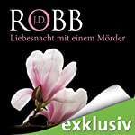Liebesnacht mit einem Mörder (Eve Dallas 07)   J. D. Robb