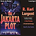 The Jakarta Plot Audiobook by R. Karl Largent Narrated by Ron Verela